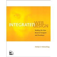 Integrated Web Design: Building the New Breed of Designer & Developer
