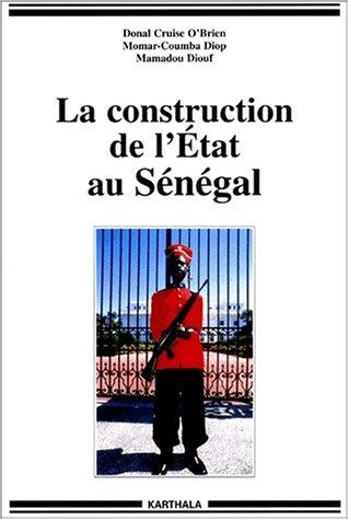 La construction de l'Etat au Sénégal par Momar-Coumba Diop, Mamadou Diouf, Donal Cruise O'Brien