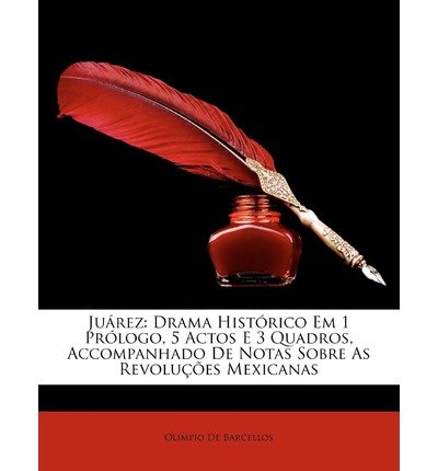 Jurez: Drama Histrico Em 1 Prlogo, 5 Actos E 3 Quadros, Accompanhado de Notas Sobre as Revolues Mexicanas (Paperback)(Spanish) - Common