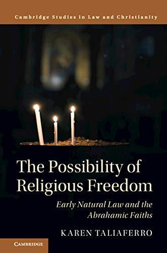 The Possibility of Religious Freedom: Early Natural Law and the Abrahamic Faiths (Law and Christianity) (English Edition)