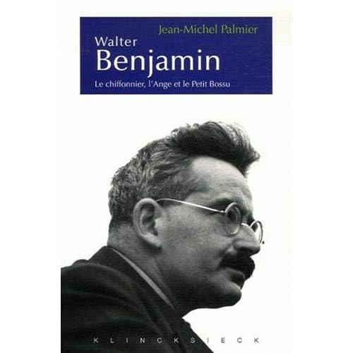 Walter Benjamin: Le chiffonnier, l'Ange et le Petit Bossu. Esthétique et politique chez Walter Benjamin