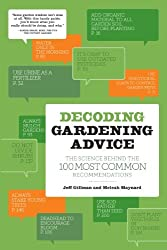 Decoding Gardening Advice: The Science Behind the 100 Most Common Recommendations by Jeff Gillman (2011-12-13)