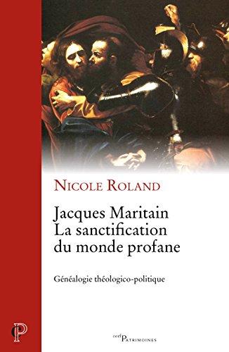 Jacques Maritain : La sanctification du monde profane par Nicole Roland