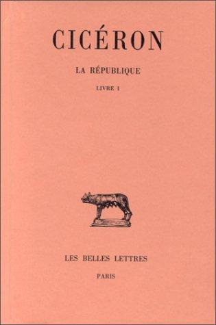 La Republique, Tome I, Livre I: 1 (Collection Des Universites de France) par Marcus Tullius Cicero