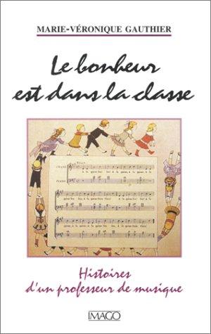 Le bonheur est dans la classe : Histoires d'un professeur de musique par Marie-Véronique Gauthier
