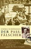 Der Passfälscher: Die unglaubliche Geschichte eines jungen Grafikers, der im Untergrund gegen die Nazis kämpfte - Cioma Schönhaus
