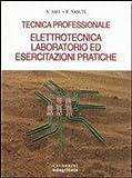 Elettrotecnica, laboratorio ed esercitazioni pratiche. Tecnica professionale. Per la 3ª classe degli Ist. Professionali per l'industria e l'artigianato