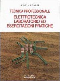 Elettrotecnica, laboratorio ed esercitazioni pratiche. Tecnica professionale. Per la 3 classe degli Ist. Professionali per l'industria e l'artigianato