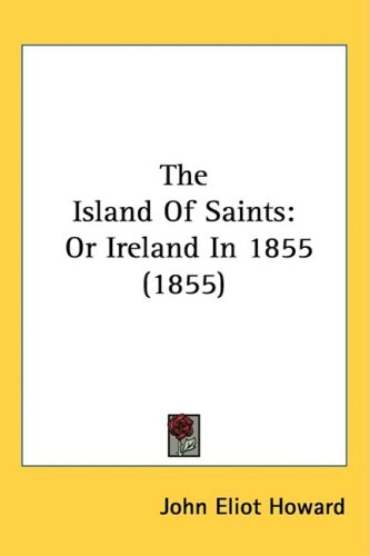 The Island Of Saints: Or Ireland In 1855 (1855)