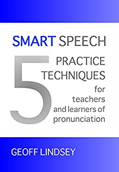 SMART Speech: 5 Practice Techniques for Teachers and Learners of Pronunciation by [Lindsey, Geoff]
