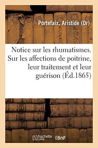 Notice sur les rhumatismes, suivie d'observations sur les affections de poitrine, de leur traitement: et de leur guérison par Aristide Portefaix
