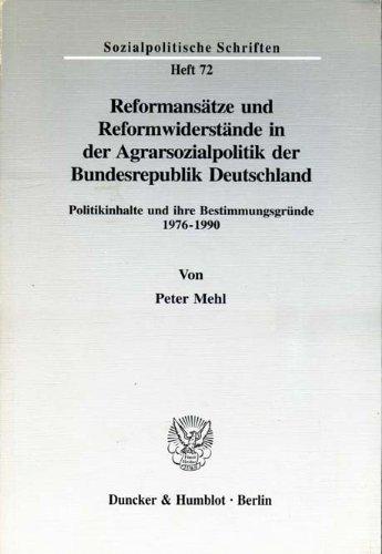 Reformansätze und Reformwiderstände in der Agrarsozialpolitik der Bundesrepublik Deutschland. Politikinhalte und ihre Bestimmungsgründe 1976-1990. Mit Tab., Abb. (Sozialpolitische Schriften; SPS 72)