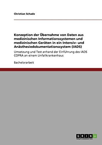 Konzeption der Übernahme von Daten aus medizinischen Informationssystemen und medizinischen Geräten in ein Intensiv- und ... des IADS COPRA an einem Unfallkrankenhaus