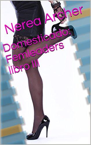 Domesticado: Femleaders libro III por Nerea Archer