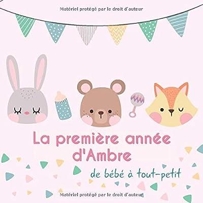 La première année d'Ambre - de bébé à tout-petit: Album bébé à remplir pour la première année de vie - Album naissance fille