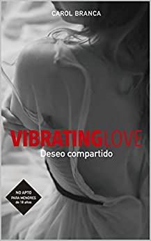 VIBRATING LOVE: DESEO COMPARTIDO de Carol Branca Pombo