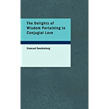 [(The Delights of Wisdom Pertaining to Conjugial Love)] [By (author) Emanuel Swedenborg] published on (October, 2007)