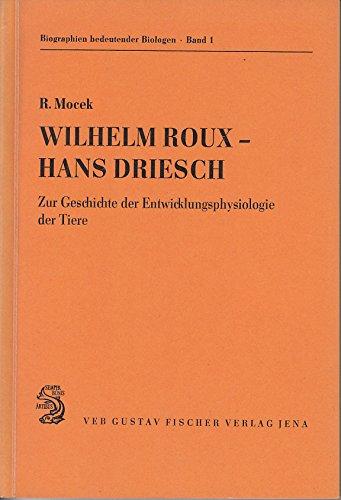 Wilhelm Roux, Hans Driesch : zur Geschichte der Entwicklungsphysiologie der Tiere (