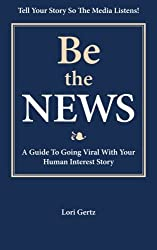 Be the News: A Guide To Going Viral With Your Human Interest Story