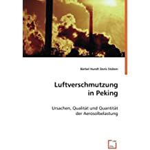 Luftverschmutzung in Peking: Ursachen, Qualität und Quantität der Aerosolbelastung