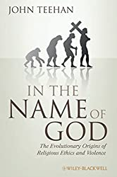 In the Name of God: The Evolutionary Origins of Religious Ethics and Violence (Blackwell Public Philosophy Series)