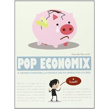 Pop Economix. Il Grande Show Della Finanza Che Ha Innescato La Crisi