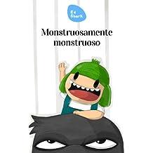 Monstruosamente monstruoso