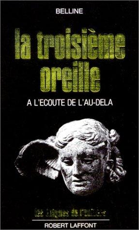La Troisime Oreille : A l'coute de l'au-del