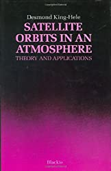 Satellite Orbits in an Atmosphere: Theory and Application by Desmond King-Hele (31-Aug-1987) Hardcover