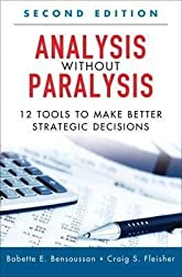 [(Analysis Without Paralysis : 12 Tools to Make Better Strategic Decisions)] [By (author) Babette E. Bensoussan ] published on (October, 2012)