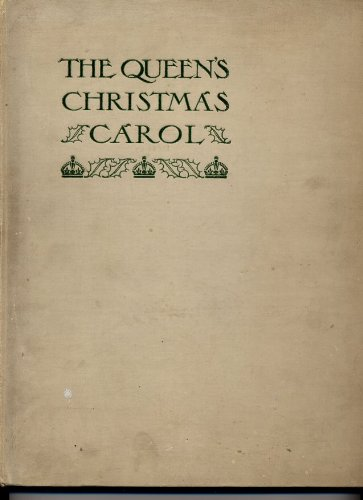 The Queen'S Christmas Carol. An Anthology Of Poems, Stories, Essays, Drawin Gs And Music By British Authors, Artists And Composers.