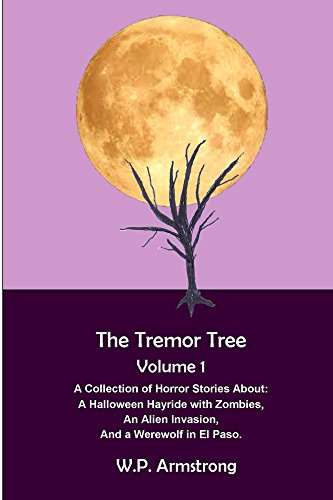The Tremor Tree Volume 1: A Collection of Horror Stories About: A Halloween Hayride with Zombies, An Alien Invasion, and a Werewolf in El Paso (English Edition) (Halloween El Paso)