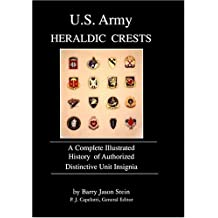 U.S. Army Heraldic Crests: A Complete Illustrated History of Authorized Distinctive Unit Insignia