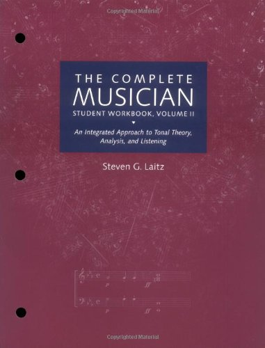 The Complete Musician: An Integrated Approach to Tonal Theory, Analysis, and Listening: Student Workbook, Volume II: Student Workbook Vol 2