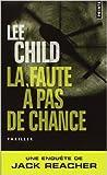 La Faute à pas de chance de Lee Child,William Olivier Desmond (Traduction) ( 6 janvier 2011 )