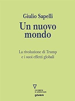 Un nuovo mondo. La rivoluzione di Trump e i suoi effetti globali di [Giulio Sapelli]