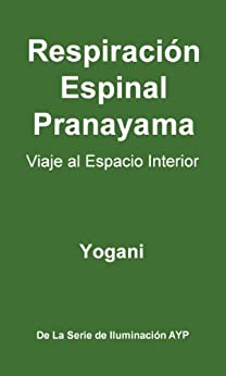 Respiración Espinal Pranayama - Viaje al Espacio Interior (La Serie de Iluminación AYP nº 2) (Spanish Edition) di [Yogani]