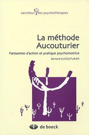 La méthode Aucouturier : Fantasmes d'action et pratique psychomotrice