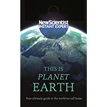 This is Planet Earth: Your ultimate guide to the world we call home (New Scientist Instant Expert) (English Edition)