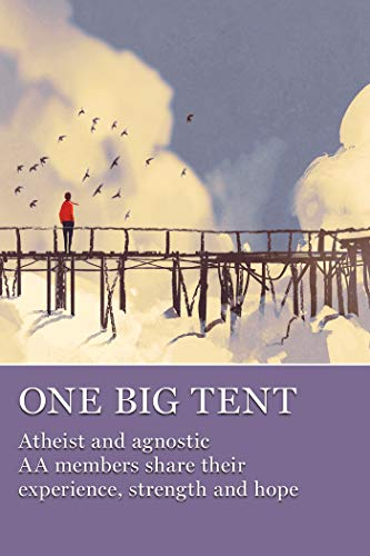 One Big Tent: Atheist and agnostic AA members share their experience, strength and hope (English Edition)