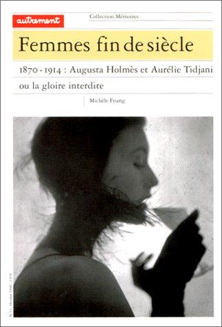 Femmes fin de siècle: 1870-1914 : Augusta Holmès et Aurélie Tidjani ou la gloire interdite (Collection Mémoires)