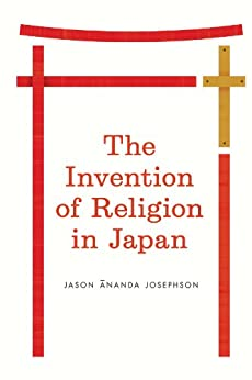 The Invention of Religion in Japan by [Josephson, Jason Ananda]