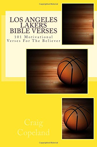 Los Angeles Lakers Bible Verses: 101 Motivational Verses For The Believer (The Believer Series)