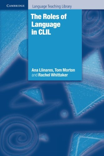 The Roles of Language in CLIL (Cambridge Language Teaching Library)