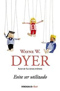Evite ser utilizado par  Wayne W. Dyer