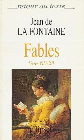 La fontaine : Les Fables, livres VII à XII