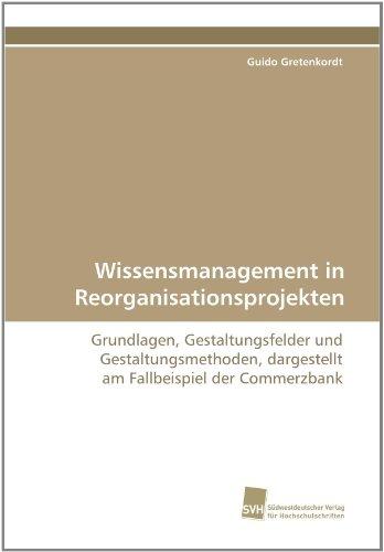 wissensmanagement-in-reorganisationsprojekten-grundlagen-gestaltungsfelder-und-gestaltungsmethoden-d