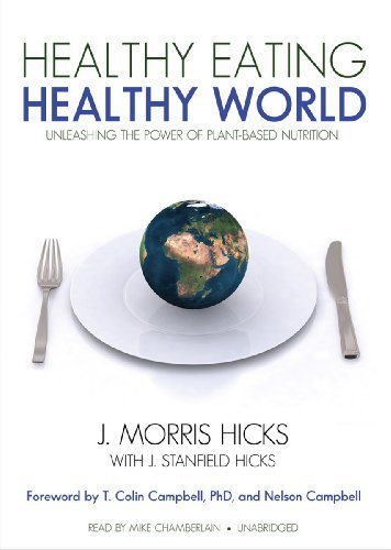 Healthy Eating, Healthy World: Unleashing the Power of Plant-Based Nutrition by J. Morris Hicks (2011-10-04)