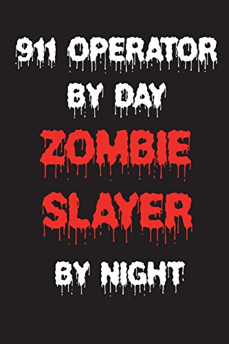 Zombie Slayer By Night: Funny Halloween 2018 Novelty Gift Notebook For 911 Dispatchers ()