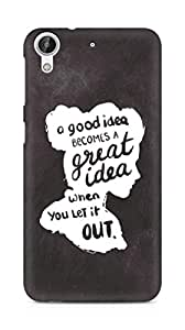 AMEZ a good idea becomes a great idea when you let it out Back Cover For HTC Desire 626 G
